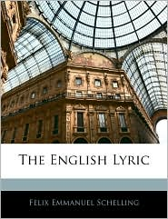 The English Lyric - Felix Emmanuel Schelling