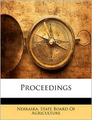 Proceedings - Nebraska. State Board Of Agriculture