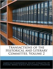 Transactions Of The Historical And Literary Committee, Volume 2 - American Philosophical Society. Committe
