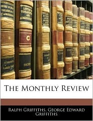 The Monthly Review - Ralph Griffiths, George Edward Griffiths