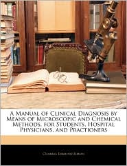 A Manual Of Clinical Diagnosis By Means Of Microscopic And Chemical Methods, For Students, Hospital Physicians, And Practioners