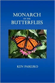 Monarch Of The Butterflies - Ken Parejko
