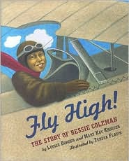 Fly High!: The Story of Bessie Coleman - Louise Borden, Mary Kay Kroeger, Teresa Flavin (Illustrator)