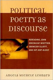 Political Poetry as Discourse: Rereading John Greenleaf Whittier, Ebenezer Elliott, and Hiphopology - Angela Michele Leonard