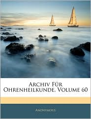 Archiv Fa'R Ohrenheilkunde, Volume 60 - Anonymous