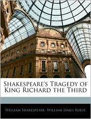 Shakespeare's Tragedy Of King Richard The Third - William Shakespeare, William James Rolfe