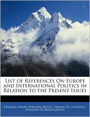 List Of References On Europe And International Politics In Relation To The Present Issues - Herman Henry Bernard Meyer, Created by Library of Congress Division of Bibliog