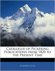 Catalogue Of Pickering Publications From 1820 To The Present Time - Pickering &Amp; Co