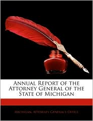 Annual Report Of The Attorney General Of The State Of Michigan - Michigan. Attorney General's Office