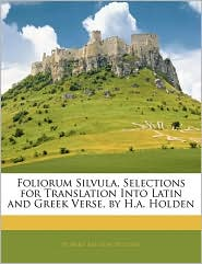 Foliorum Silvula, Selections For Translation Into Latin And Greek Verse, By H.A. Holden - Hubert Ashton Holden