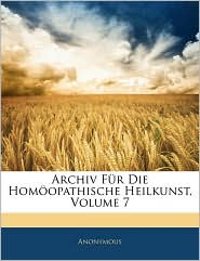 Archiv Fur Die Homoopathische Heilkunst, Volume 7 - Anonymous