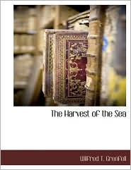 The Harvest Of The Sea - Wilfred T. Grenfell
