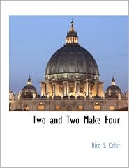 Two And Two Make Four - Bird S. Coler