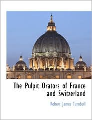 The Pulpit Orators Of France And Switzerland