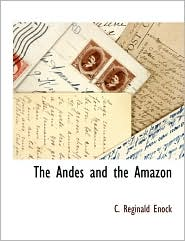 The Andes And The Amazon - C. Reginald Enock