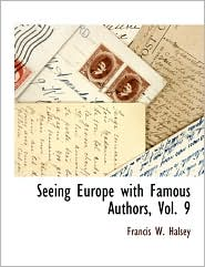 Seeing Europe With Famous Authors, Vol. 9 - Francis W. Halsey