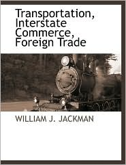 Transportation, Interstate Commerce, Foreign Trade - William J. Jackman