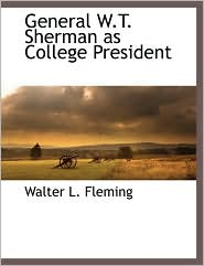 General W.T. Sherman As College President - Walter L. Fleming