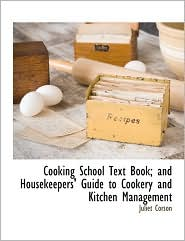 Cooking School Text Book; And Housekeepers' Guide To Cookery And Kitchen Management - Juliet Corson