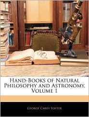 Hand-Books Of Natural Philosophy And Astronomy, Volume 1 - George Carey Foster