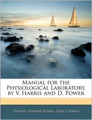 Manual For The Physiological Laboratory, By V. Harris And D. Power - Vincent Dormer Harris, D'Arcy Power