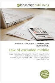 Law Of Excluded Middle - Frederic P. Miller, Agnes F. Vandome, John McBrewster