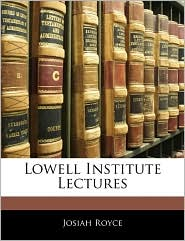 Lowell Institute Lectures - Josiah Royce