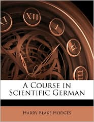 A Course In Scientific German - Harry Blake Hodges