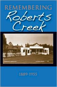 Remembering Roberts Creek: 1889 - 1955 - Roberts Creek Historical Committee
