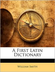 A First Latin Dictionary - William Smith