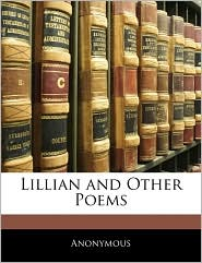 Lillian And Other Poems - Anonymous