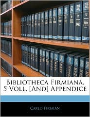 Bibliotheca Firmiana. 5 Voll. [And] Appendice - Carlo Firmian