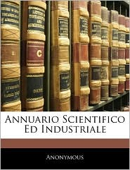 Annuario Scientifico Ed Industriale - Anonymous