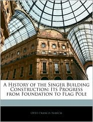A History Of The Singer Building Construction - Otto Francis Semsch