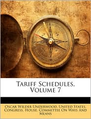 Tariff Schedules, Volume 7 - United States. Congress. House. Committe, Created by S United States Congress House Committe