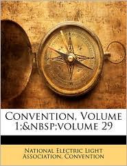 Convention, Volume 1; Volume 29 - Created by National Electric Light Association Con
