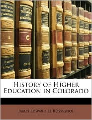 History of Higher Education in Colorado - James Edward Le Rossignol
