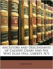 Ancestors and Descendants of Calvert Crary and His Wife Eliza Hill, Liberty, N.Y. - Jerry Crary
