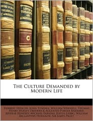 The Culture Demanded by Modern Life - Herbert Spencer, William Whewell, John Tyndall