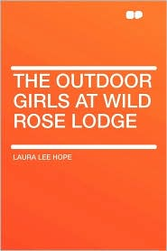 The Outdoor Girls At Wild Rose Lodge - Laura Lee Hope