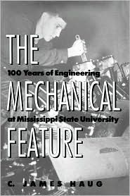 The Mechanical Feature: 100 Years of Engineering at Mississippi State University - C. James Haug
