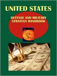 Us Defense and Military Strategy Handbook: Strategic Information, Policies, Contacts
