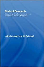 Radical Research: Designing, Developing and Writing Research to Make a Difference - John Schostak, Jill Schostak