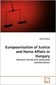 Europeanisation Of Justice And Home Affairs In Hungary - Endri Xhaferaj