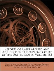 Reports Of Cases Argued And Adjudged In The Supreme Court Of The United States, Volume 182 - United States. Supreme Court, Richard Peters, Created by States Supr United States Supreme Court