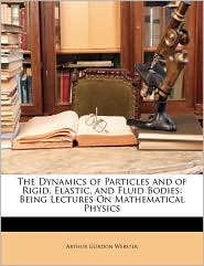 The Dynamics Of Particles And Of Rigid, Elastic, And Fluid Bodies - Arthur Gordon Webster