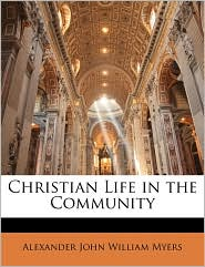 Christian Life In The Community - Alexander John William Myers