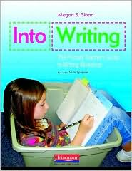Into Writing: The Primary Teacher's Guide to Writing Workshop - Megan Sloan, Foreword by Vicki Spandel