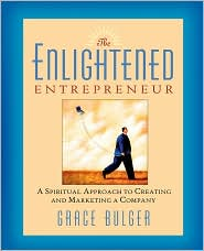 The Enlightened Entrepreneur: A Spiritual Approach to Creating and Marketing a Company - Grace Bulger