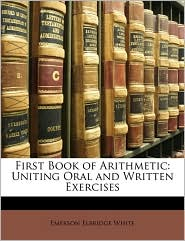 First Book Of Arithmetic - Emerson Elbridge White